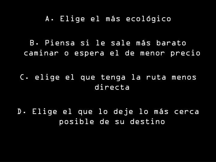 A. Elige el más ecológico