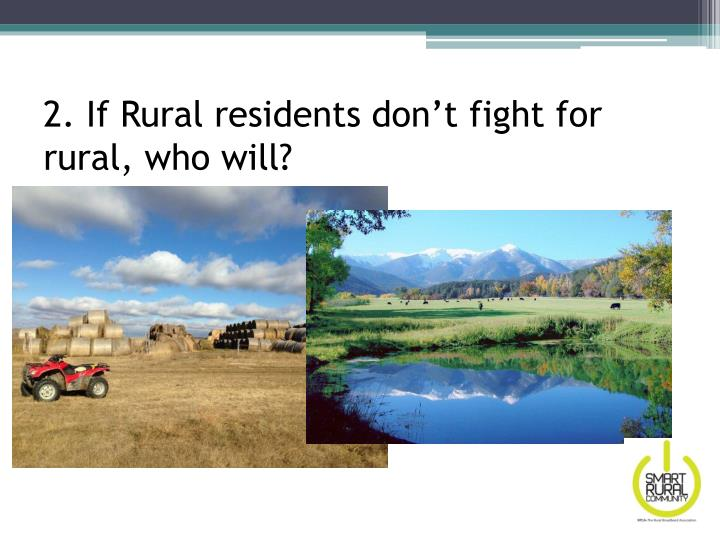 2. If Rural residents don't fight for rural, who will?
