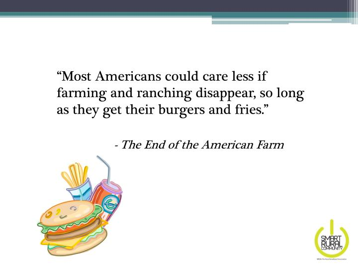 """Most Americans could care less if farming and ranching disappear, so long as they get their burgers and fries."""