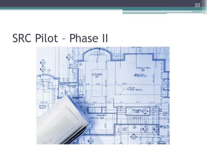 SRC Pilot – Phase II