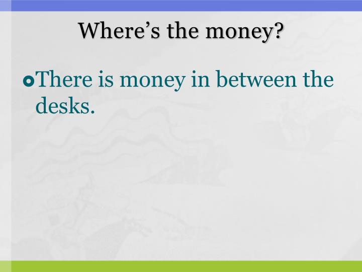 Where's the money?