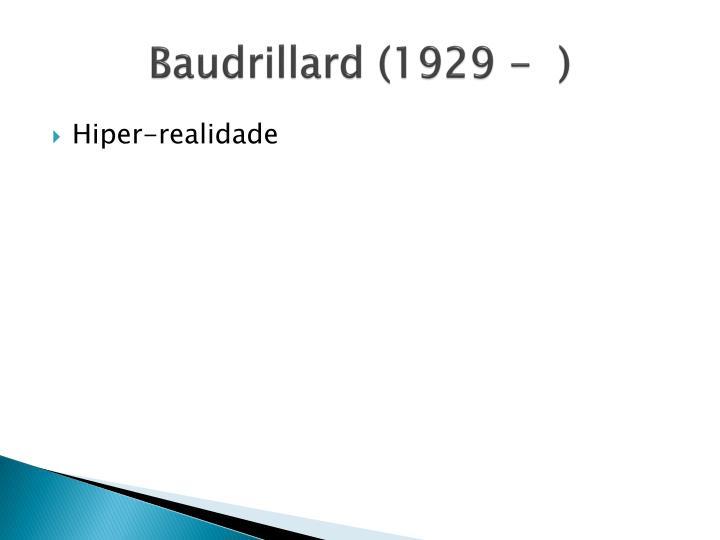 Baudrillard (1929 -  )