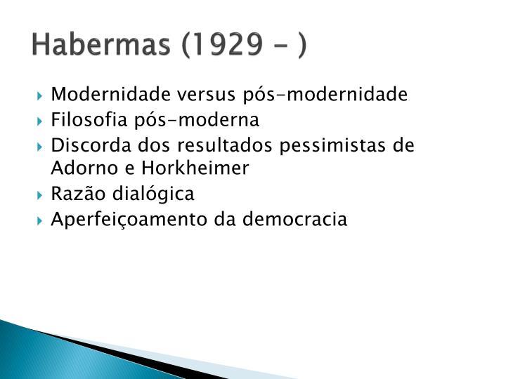 Habermas (1929 - )
