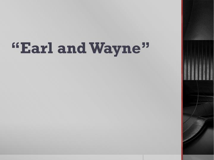Earl and wayne