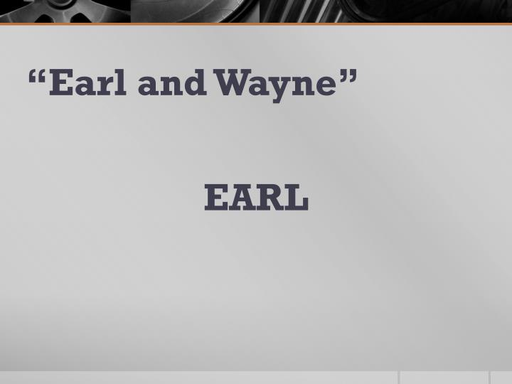"""Earl and Wayne"""