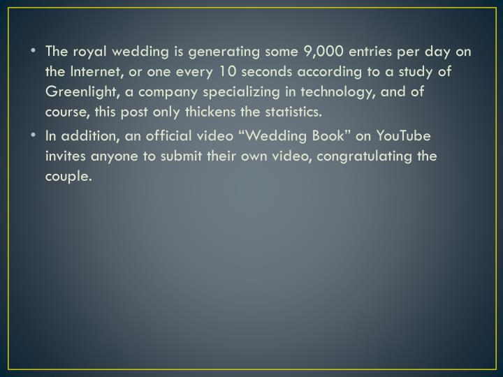 The royal wedding is generating some 9,000 entries per day on the Internet, or one every 10 seconds according to a study of