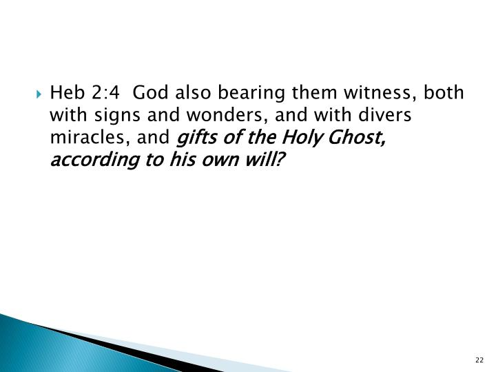 Heb 2:4  God also bearing them witness, both with signs and wonders, and with divers miracles, and