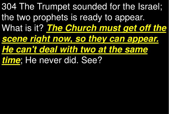 304 The Trumpet sounded for the Israel; the two prophets is ready to appear. What is it?