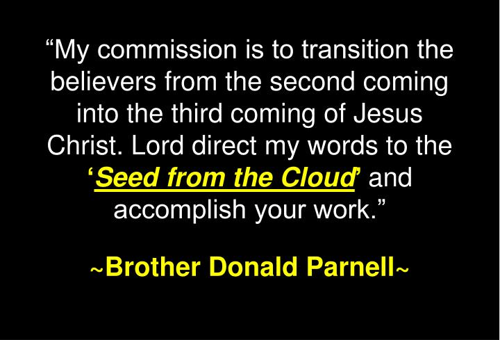 """My commission is to transition the believers from the second coming into the third coming of Jesu..."