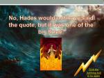 no hades would not have said the quote but it was one of the big three