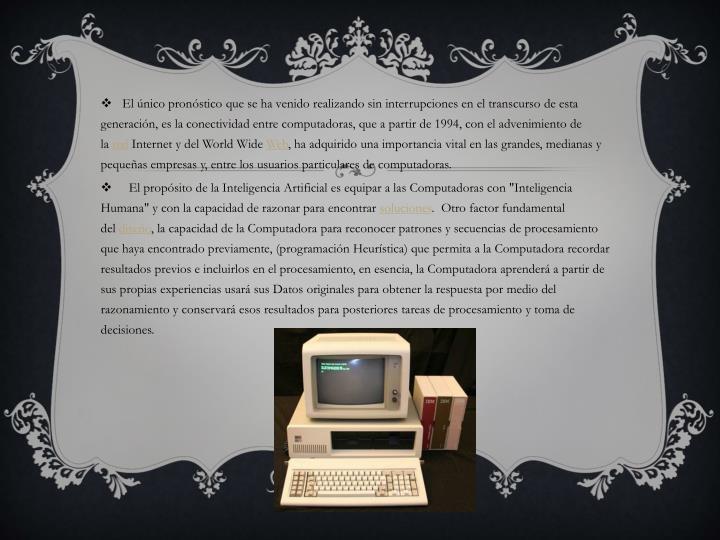 El único pronóstico que se ha venido realizando sin interrupciones en el transcurso de esta generación, es la conectividad entre computadoras, que a partir de 1994, con el advenimiento de la