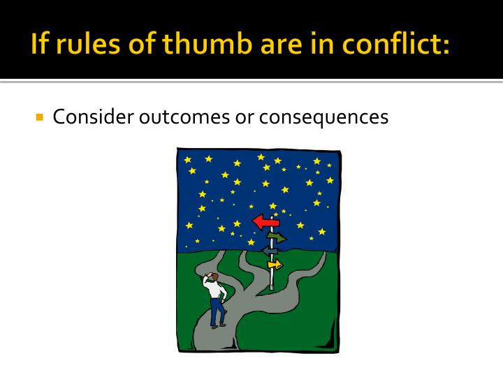 If rules of thumb are in conflict: