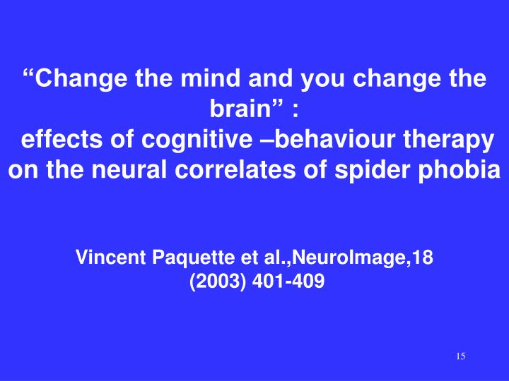 """Change the mind and you change the brain"" :"
