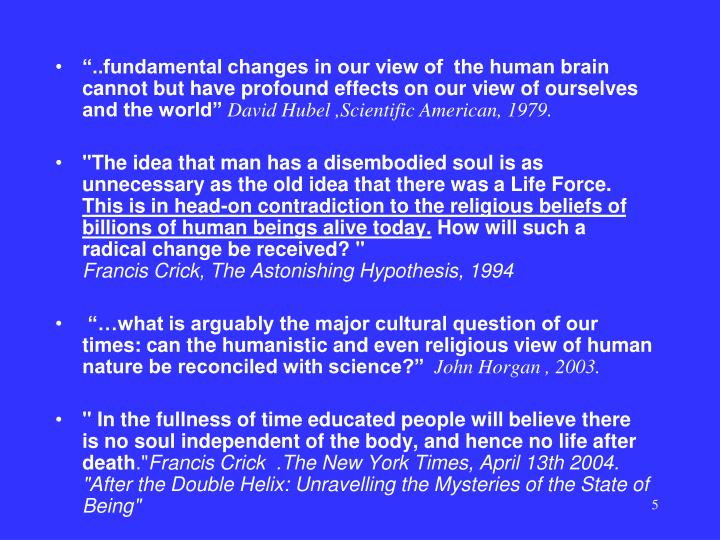"""..fundamental changes in our view of  the human brain cannot but have profound effects on our view of ourselves and the world"""