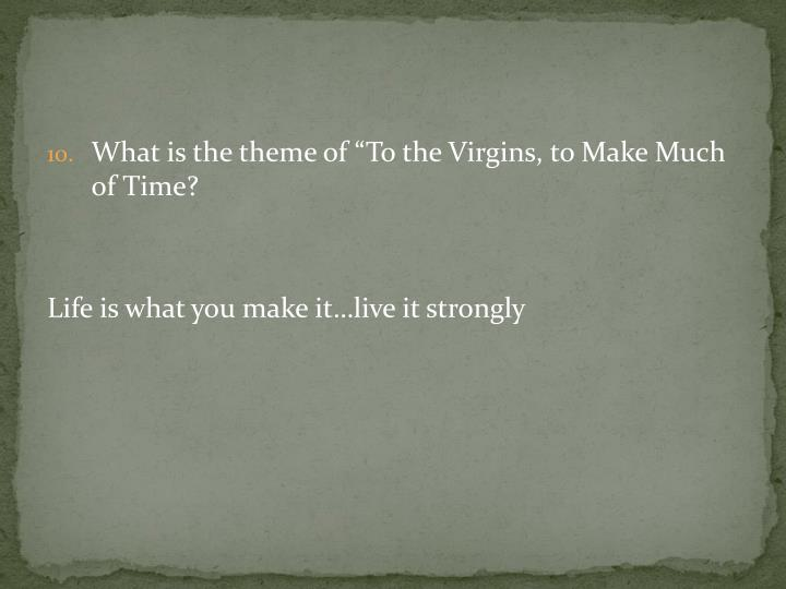 "What is the theme of ""To the Virgins, to Make Much of Time?"