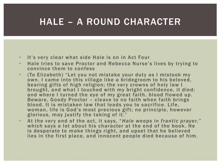 hale dynamic character Hale overgoes a gradual change of character and belief as the play unfolds as a  dynamic character though a gradual change it is, the change drastically.