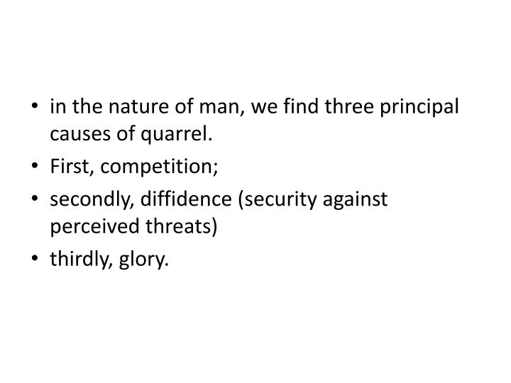 in the nature of man, we find three principal causes of quarrel.