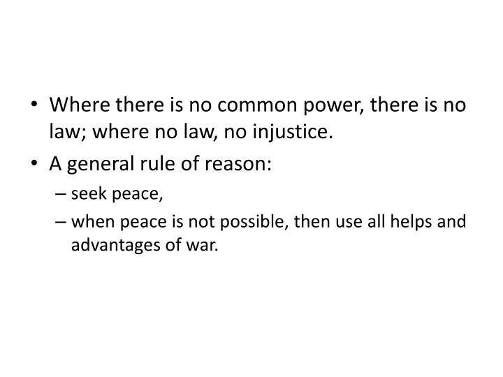 Where there is no common power, there is no law; where no law, no injustice.