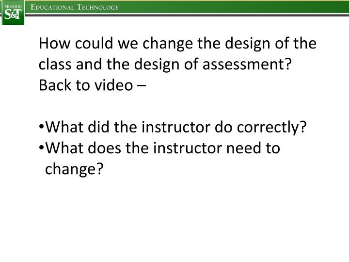 How could we change the design of the class and the design of assessment?