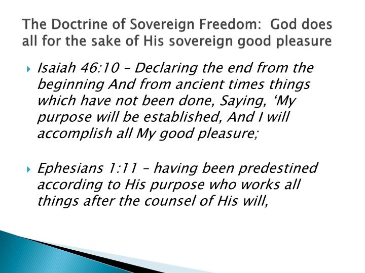 The Doctrine of Sovereign Freedom:  God does all for the sake of His sovereign good pleasure