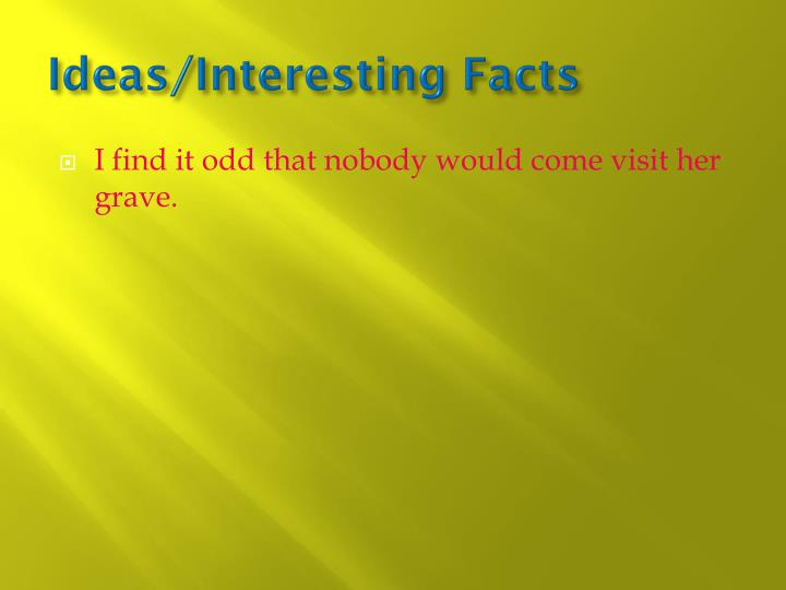 Ideas/Interesting Facts