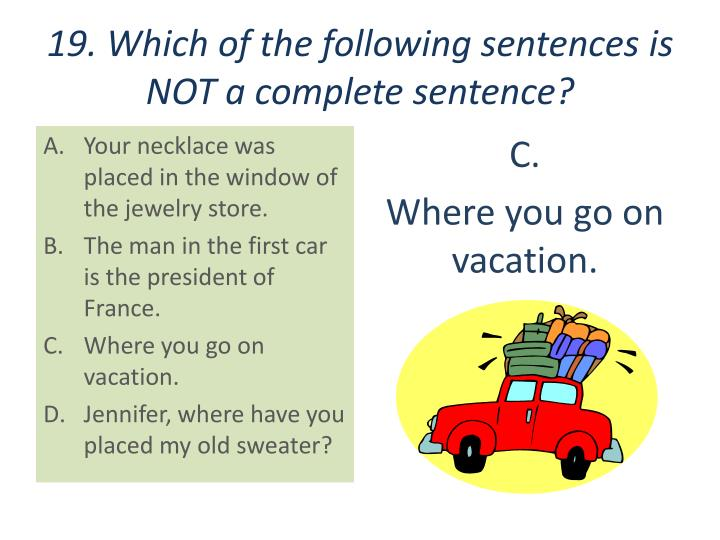 19. Which of the following sentences is NOT a complete sentence?
