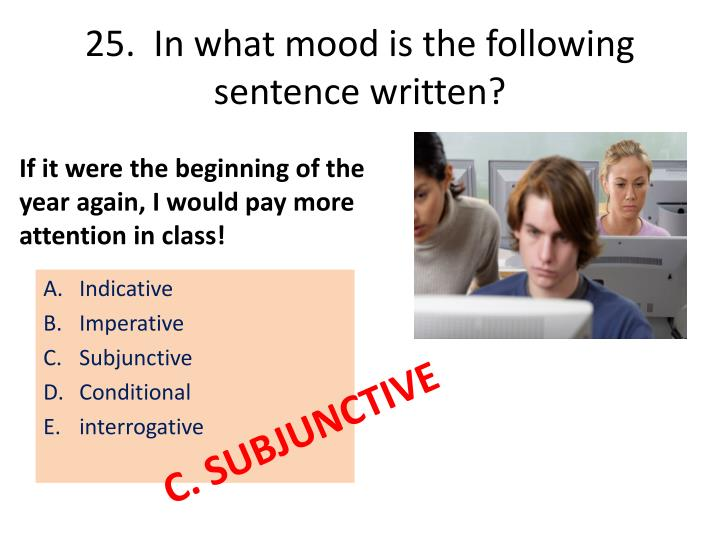 25.  In what mood is the following sentence written?