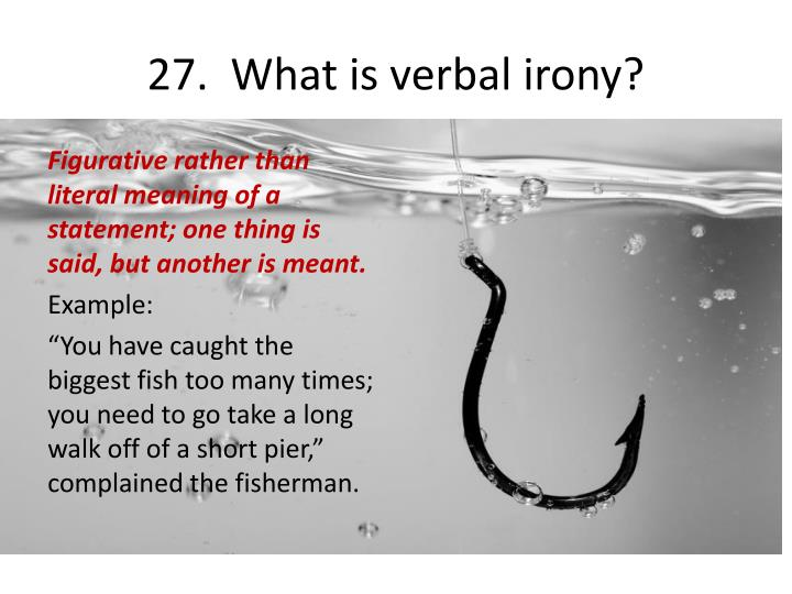 27.  What is verbal irony?