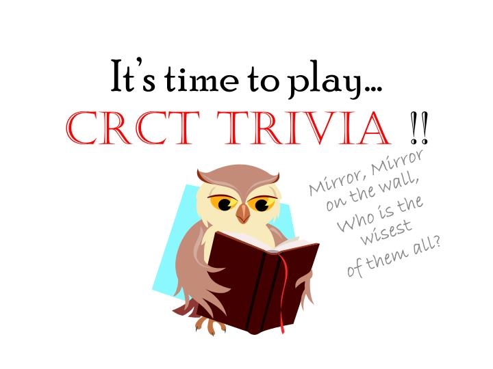 It s time to play crct trivia