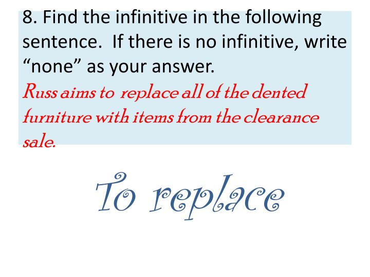 "8. Find the infinitive in the following sentence.  If there is no infinitive, write ""none"" as your answer."