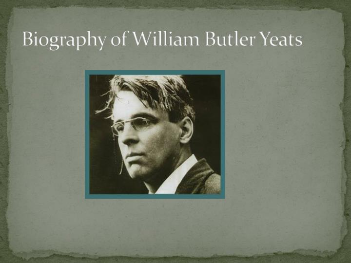 a biography of william butler yeats Get more on painter john butler yeats, father of poet william butler yeats and painter/illustrator jack butler yeats, whose portrait of john o'leary is considered his best work, at biographycom.