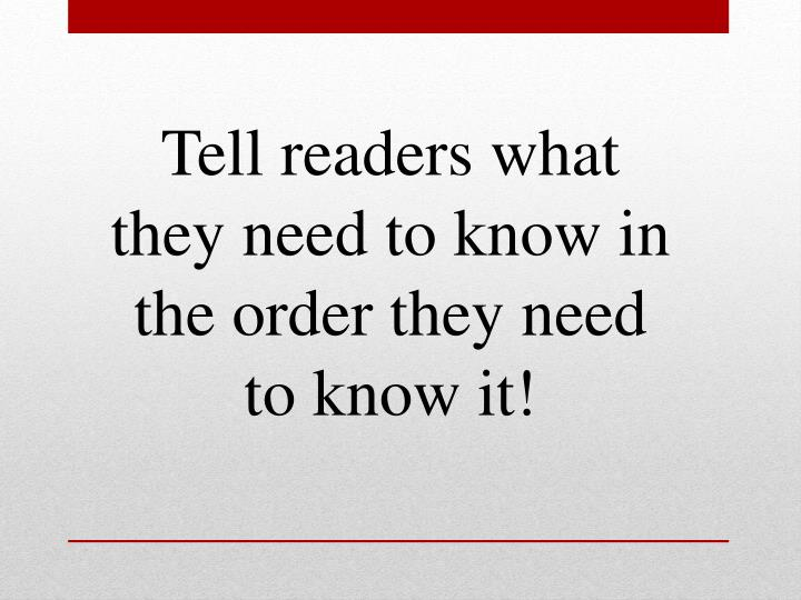 Tell readers what they need to know in the order they need to know it!