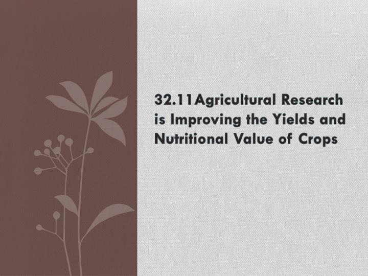 32.11Agricultural Research is Improving the Yields and Nutritional Value of Crops