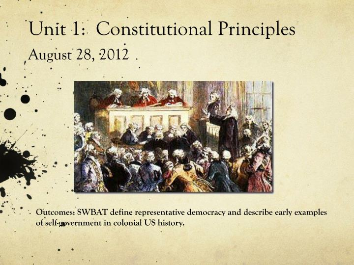 Unit 1 constitutional principles august 28 2012