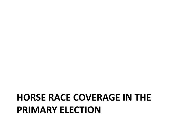 Horse Race coverage in the Primary election