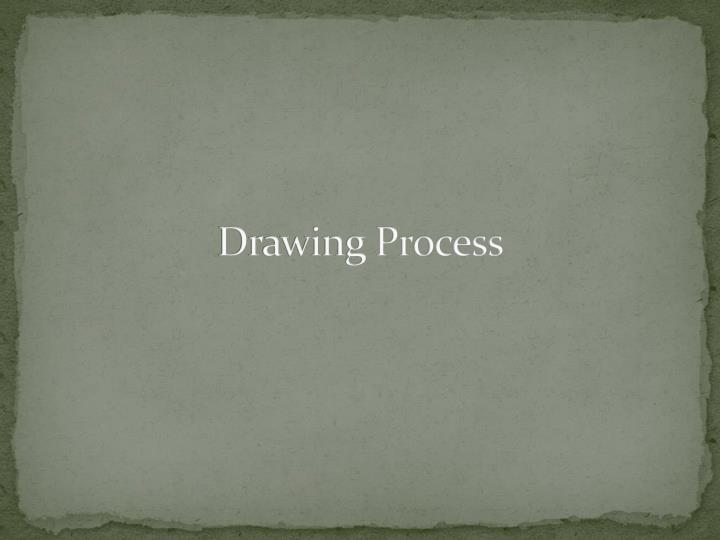 Drawing process