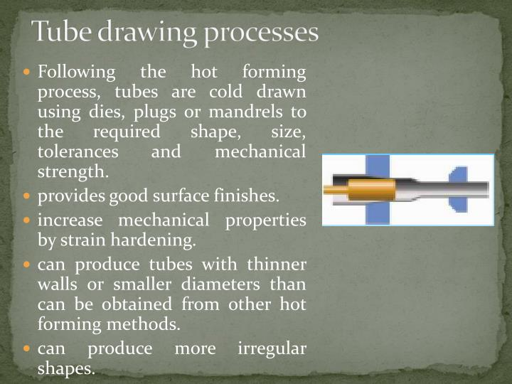 Tube drawing processes