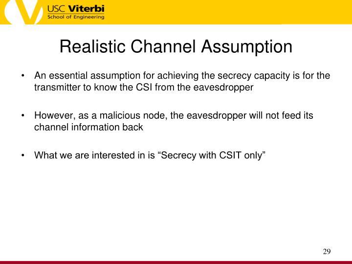 Realistic Channel Assumption