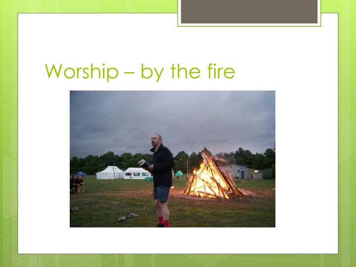 Worship – by the fire