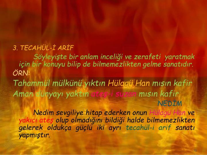 3. TECAHÜL-İ ARİF