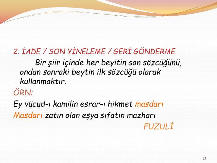 2. İADE / SON YİNELEME / GERİ GÖNDERME