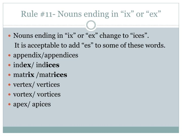 "Rule #11- Nouns ending in ""ix"" or ""ex"""