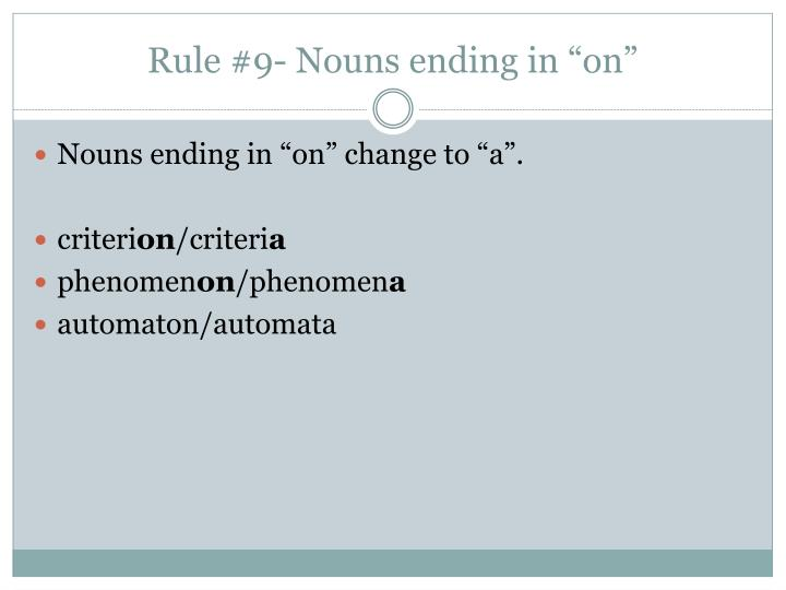 "Rule #9- Nouns ending in ""on"""