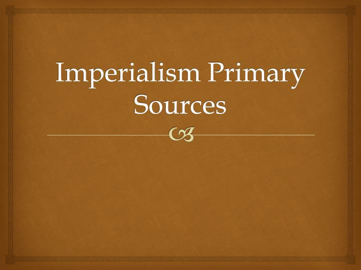 Imperialism Primary Sources