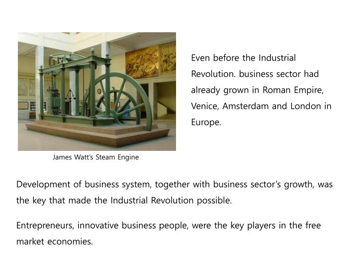 Even before the Industrial Revolution. business sector had already grown in Roman Empire, Venice, Amsterdam and London in Europe.
