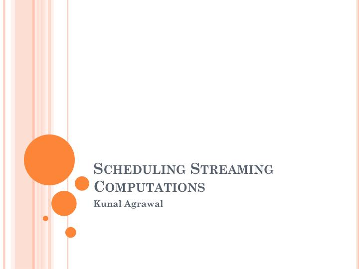 Scheduling streaming computations