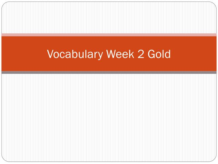 Vocabulary week 2 gold