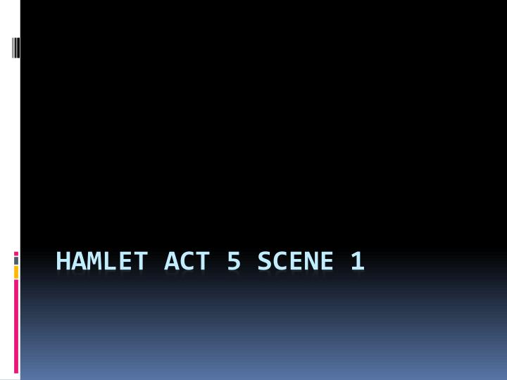 antithesis in hamlet act 5 Hamlet (5) act iii scene 1 there are now three views of hamlet current: claudius believes he is dangerous polonius thinks he is love-sick and gertrude comes nearest.