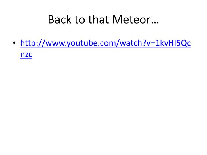 Back to that Meteor…