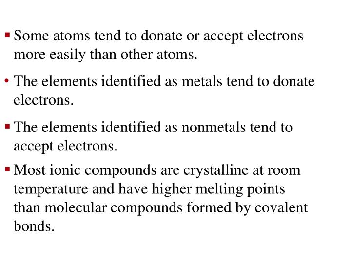Some atoms tend to donate or accept electrons more easily than other atoms.